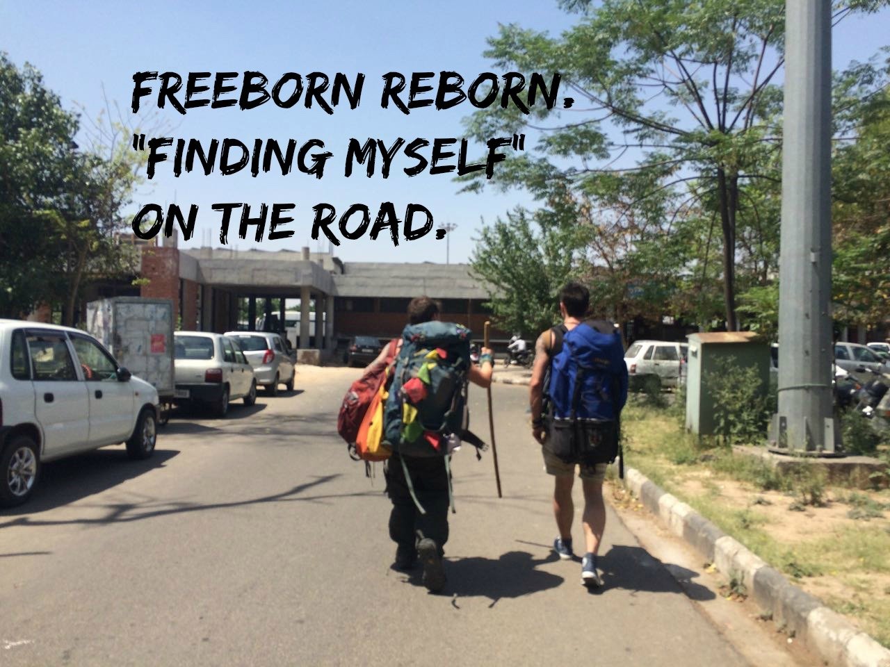 "Freeborn Reborn; ""Finding Myself"" On The Road."